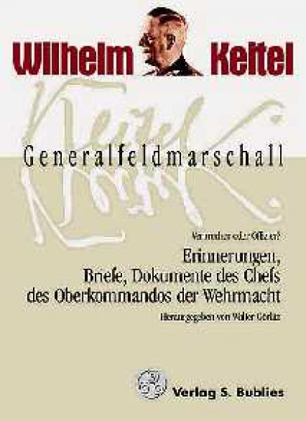(Hrsg. Walter Görlitz) Wilhelm Keitel, Generalfeldmarschall und Chef des Oberkommandos der Wehrmach