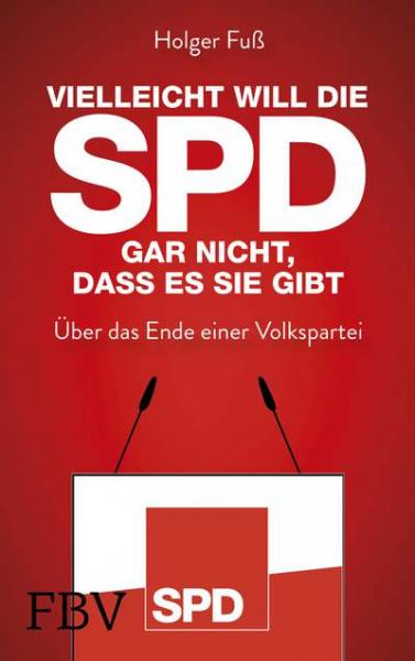 Fuß, Holger: Vielleicht will die SPD gar nicht, daß es sie gibt