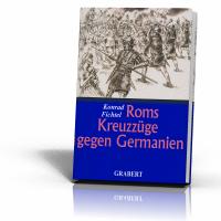 Fichtel, Konrad: Roms Kreuzzüge gegen Germanien