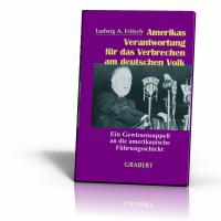 Fritsch, Ludwig A.: Amerikas Verantwortung für die Verbrechen am deutschen Volk