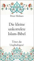Helmes: Kleine unkorrekte Islam-Bibel