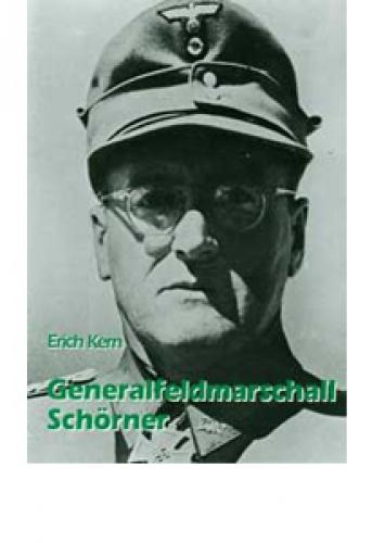 Kern, Erich: Generalfeldmarschall Schörner