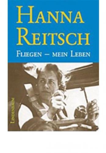 Reitsch, Hanna: Fliegen – mein Leben
