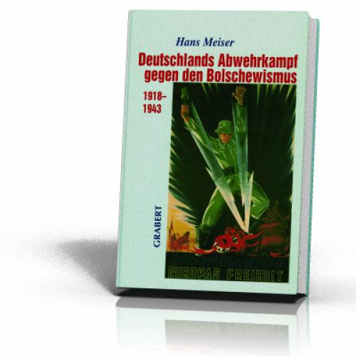 Meiser, Hans: Deutschlands Abwehrkampf gegen den Bolschewismus 1918-1943