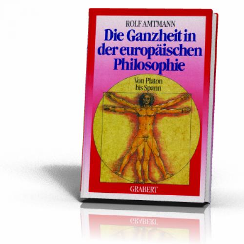 Amtmann, Rolf: Die Ganzheit in der europäischen Philosophie