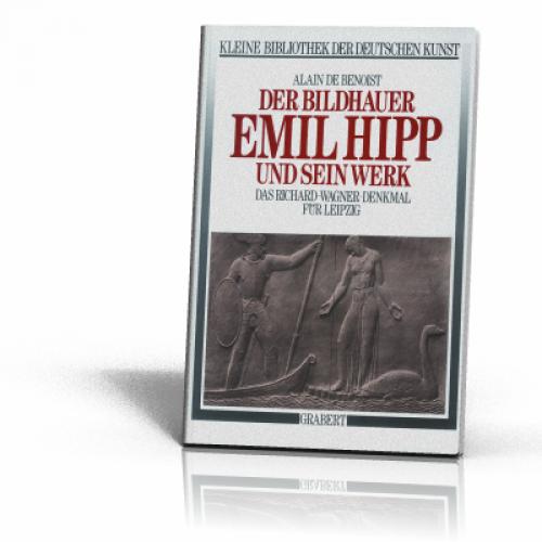 Benoist, Alain de: Der Bildhauer Emil Hipp und sein Werk