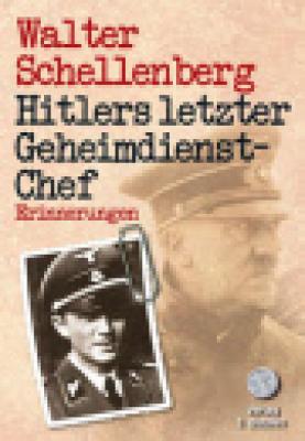 Schellenberg, Walter: Hitlers letzter Geheimdiesnt-Chef