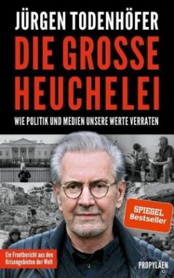 Todenhöfer, Jürgen: Die große Heuchelei