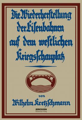 Kretzschmann, W.: Das deutsche Militär-Eisenbahnwesen im Weltkrieg 1914-1918