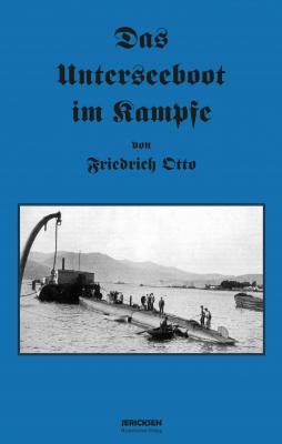 Friedrich Otto: Das Unterseeboot im Kampfe