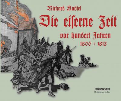 Knötel, Richard: Die eiserne Zeit vor hundert Jahren 1806 – 1813