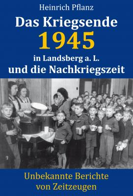 Pflanz, Heinrich: Das Kriegsende 1945 in Landsberg a.L. und die Nachkriegszeit