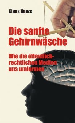 Kunze, Klaus: Die sanfte Gehirnwäsche