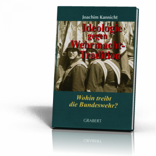 Kannicht, Joachim: Ideologie gegen Wehrmacht-Tradition