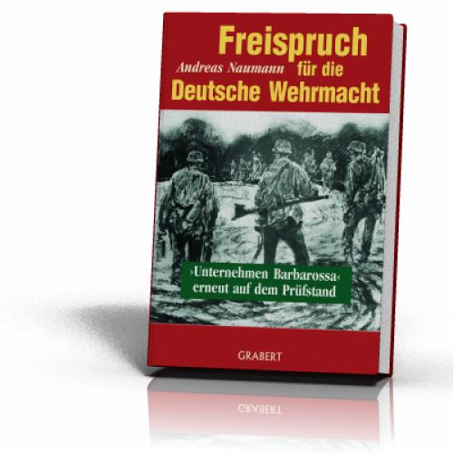 Naumann, Andreas: Freispruch für die Deutsche Wehrmacht