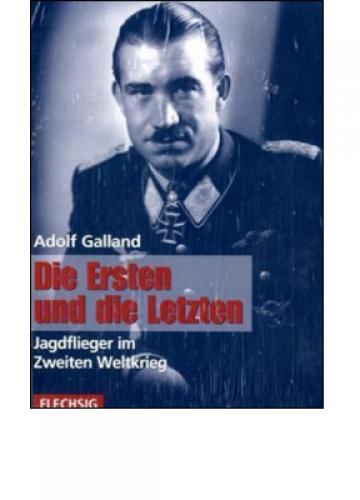 Galland, Adolf: Die Ersten und die Letzten