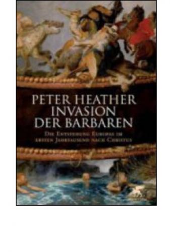 Heather, Peter: Invasion der Barbaren