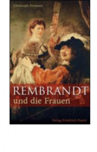 Driessen, Christoph: Rembrandt und die Frauen