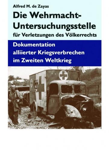Zayas, Alfred M. de: Die Wehrmacht-Untersuchungsstelle