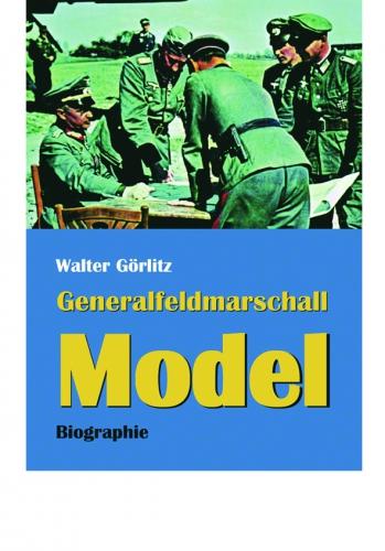 Görlitz, Walter: Generalfeldmarschall Model