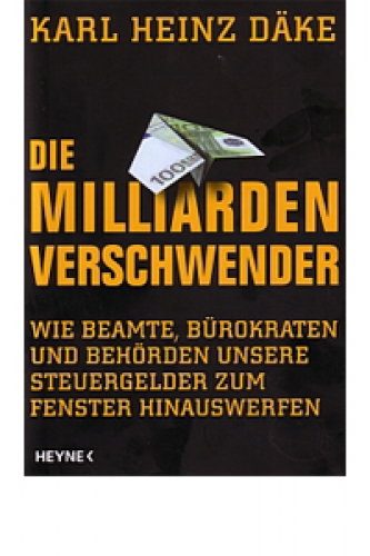 Däke, Karl Heinz: Die Milliarden-Verschwender