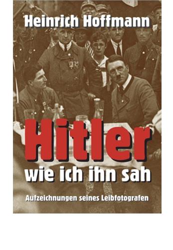 Hoffmann, Heinrich: Hitler, wie ich ihn sah