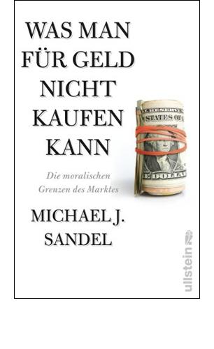 Sandel, Michael J.: Was man für Geld nicht kaufen kann
