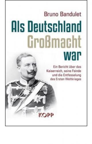 Bandulet, Bruno: Als Deutschland Großmacht war