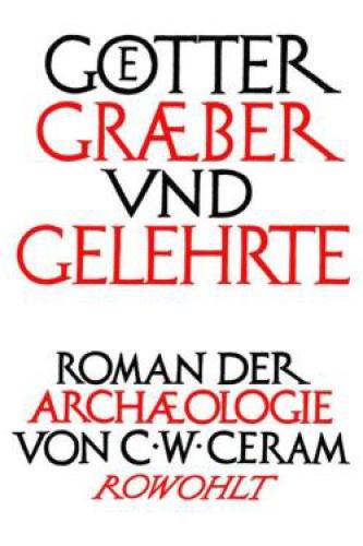 Ceram, W. C.: Götter, Gräber und Gelehrte