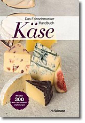 Engelmann, Brigitte / Holler, Peter: Das Feinschmecker-Handbuch Käse