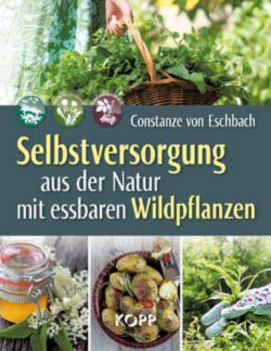 Eschbach, Constanze von: Selbstversorgung aus der Natur mit eßbaren Wildpflanzen