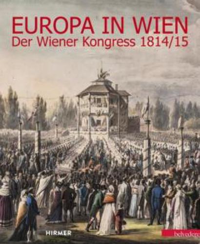 Europa in Wien. Der Wiener Kongreß 1814/15