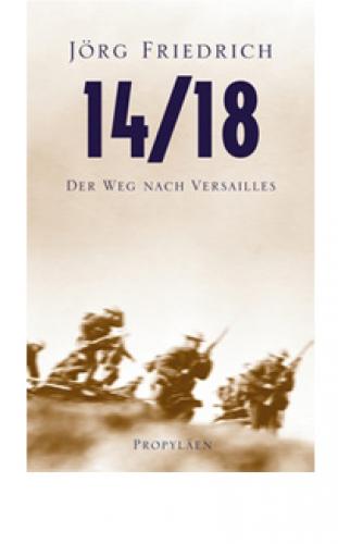 Friedrich, Jörg: 14/18 Der Weg nach Versailles