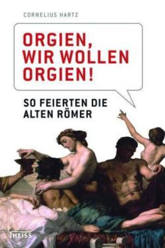 Hartz, Cornelius: Orgien, wir wollen Orgien!