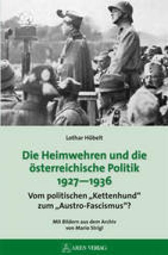 Höbelt, Lothar: Die Heimwehren und die österreichische Politik 1927-1936