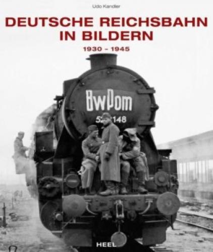 Kandler, Udo: Deutsche Reichsbahn in Bildern 1930–1945