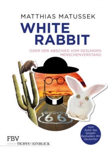 Matussek, White Rabbit, oder der Abschied vom gesunden Menschenverstand