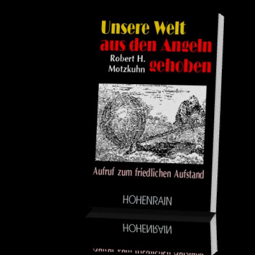 Motzkuhn, Robert: Unsere Welt aus den Angeln gehoben