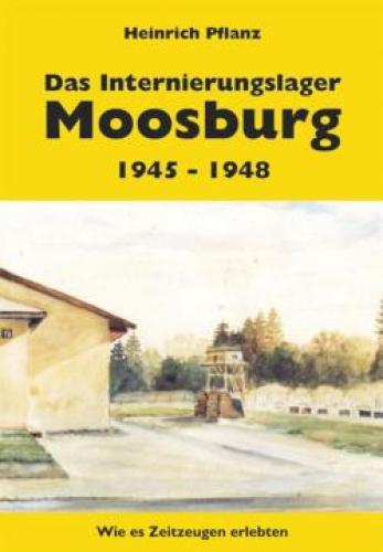 Pflanz, Heinrich: Das Internierungslager Moosburg 1945-1948