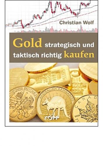 Wolf, Christian: Gold strategisch und taktisch richtig kaufen