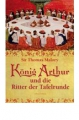 Malory, Thomas: König Arthur und die Ritter der Tafelrunde