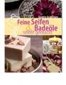 Bräutigam, Brigitte: Feine Seifen und Badeöle selbst gemacht