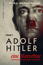 Grandt, Michael: Adolf Hitler - Eine Korrektur Band 1/8