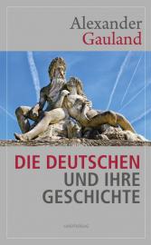 Gauland, Alexander: Die Deutschen und ihre Geschichte