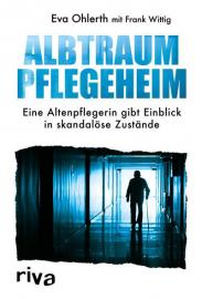 Ohlerth, Eva und Wittig, Frank: Albtraum Pflegeheim