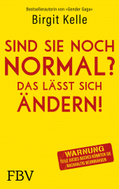 Kelle, Birgit: Sind sie noch normal?