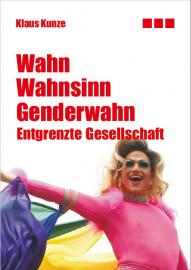 Kunze, Klaus: Wahn - Wahnsinn - Genderwahn