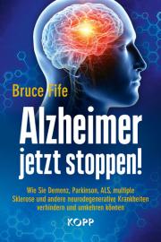 Fife, Bruce: Alzheimer jetzt stoppen
