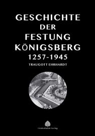 Ehrhardt, Traugott: Die Geschichte der Festung Königsberg 1257-1945