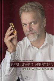 Kalcker, Andreas: Gesundheit verboten - unheilbar war gestern